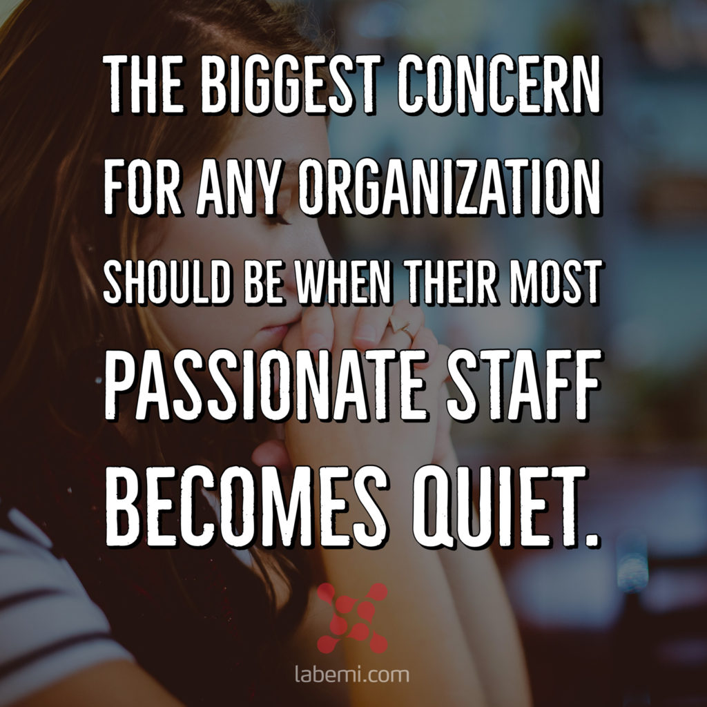 Meme: The biggest concern for any organization should be when their most passionate staff becomes quiet.